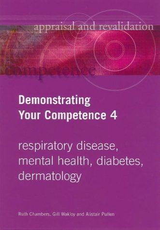 Demonstrating Your Competence: v. 4: Respiratory Disease, Mental Health, Diabetes, Dermatology v. 4 (Appraisal & Revalidation) by Ruth Chambers (2004-11-01)