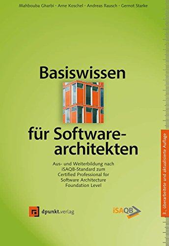 Basiswissen für Softwarearchitekten: Aus- und Weiterbildung nach iSAQB-Standard zum Certified Professional for Software Architecture – Foundation Level