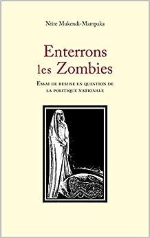 Enterrons les Zombies: Essai de remise en question de la politique nationale (French Edition) by [Ntite Mukendi, Aubert]