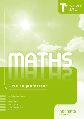 Mathématiques Term. STI2D/STL - Livre professeur - Ed. 2012 par Agnès Excellent-Savart, Mathieu Hibou, Eric Sorosina, Cécile Redon, Frédéric Xerri, Jean-François Liebaut