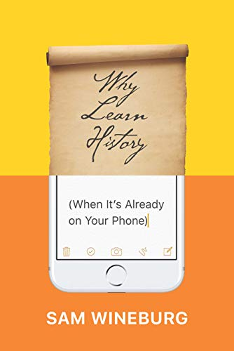 Why Learn History (when It's Already On Your Phone) por Sam Wineburg