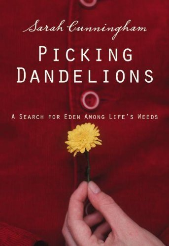 Picking Dandelions: A Search for Eden Among Life's Weeds 1St edition by Cunningham, Sarah Raymond (2010) Paperback