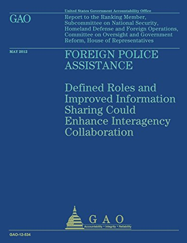 Foreign Police Assistance: Defined Roles and Improved Imformation Sharing Could Enhance Interagency Collaboration por US Government Accountability Office