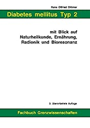Diabetes mellitus Typ 2 mit Blick auf Naturheilkunde, Ernährung, Radionik und Bioresonanz: 3. überarbeitete Auflage