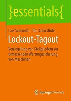 Lockout-tagout: Verriegelung Von Stellgliedern Zur Umfassenden Wartungssicherung Von Maschinen (essentials) por Lars Schnieder