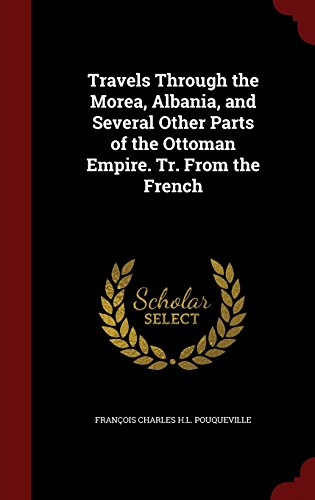 Travels Through the Morea, Albania, and Several Other Parts of the Ottoman Empire. Tr. From the French