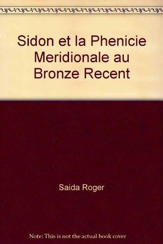 Sidon et la Phenicie Meridionale au Bronze Recent par Saida Roger