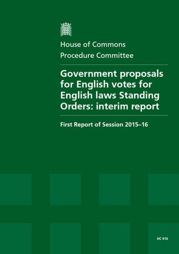 Government Proposals for English Votes for English Laws Standing Orders: Interim Report, First Report of Session 2015-16, Report, Together with Formal ... to the Report (House of Commons Papers)