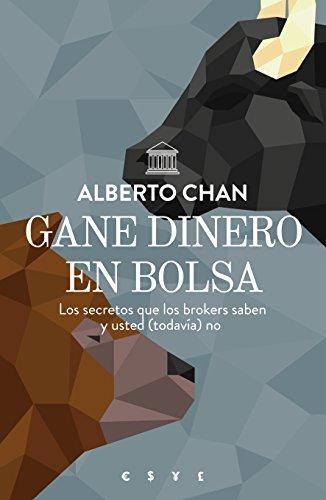 Gane dinero en bolsa: Los secretos que los brokers saben y usted (todavía) no (Sin colección) por Alberto Chan Aneiros