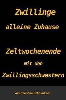 Zwillinge alleine Zuhause - Zeltwochenende mit den Zwillingsschwestern (Erotische Geschichte) (German Edition) par [Schlundman, Christina]