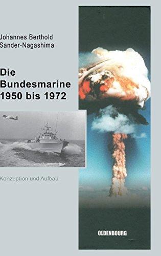 Die Bundesmarine 1955 bis 1972: Konzeption und Aufbau (Sicherheitspolitik und Streitkräfte der Bundesrepublik Deutschland, Band 4)