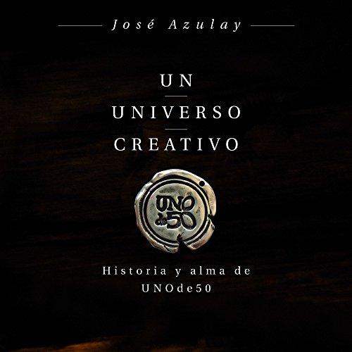 Un universo creativo: Historia y alma de UNOde50 (COLECCION GESTION 2000)