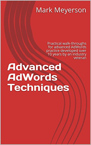 Advanced AdWords Techniques: Practical walk-throughs for advanced AdWords practice developed over 10 years by an industry veteran (English Edition) por Mark Meyerson