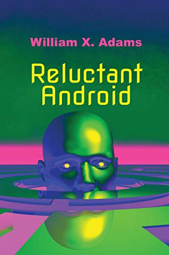 Reluctant Android (The Newcomers, Band 1)