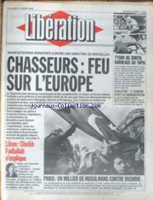 LIBERATION [No 2418] du 27/02/1989 - MANIFESTATION MONSTRES CONTRE UNE DIRECTIVE DE BRUXELLES - CHASSEURS FEU SUR L'EUROPE - TYSON AU ZENITH - BORDEAUX AU TAPIS - GAUCHE - L'UNION FAIT LE MARATHON - LIBAN - CHEIKH FADLALLAH S'EXPLIQUE - PARIS - UN MILLIER DE MUSULMANS CONTRE RUSDHIE.