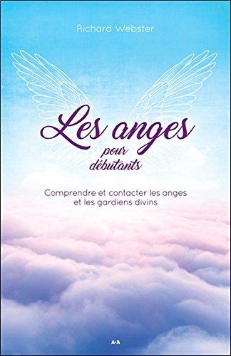 Les anges pour dbutants - Comprendre et contacter les anges et les gardiens divins
