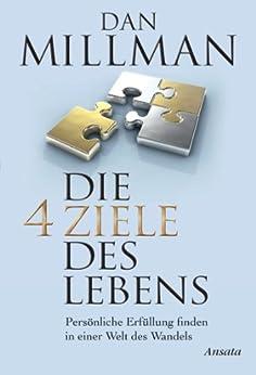 Die vier Ziele des Lebens: Persönliche Erfüllung finden in einer Welt des Wandels von [Millman, Dan]