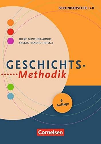Fachmethodik: Geschichts-Methodik (6. Auflage): Handbuch für die Sekundarstufe I und II. Buch