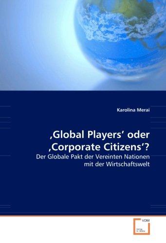 'Global Players' oder 'Corporate Citizens'?: Der Globale Pakt der Vereinten Nationen mit der Wirtschaftswelt