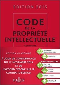Code de la propriété intellectuelle 2015, commenté - 15e éd. de Pierre Sirinelli,Sylviane Durrande,Antoine Latreille ( 28 janvier 2015 )