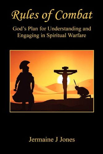 Rules of Combat - God's Plan for Understanding and Engaging in Spiritual Warfare