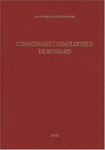 L'imaginaire cosmologique de Ronsard par Anne-Pascale Pouey-Mounou