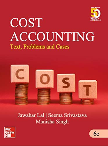 Cost Accounting : Text, Problems and Cases
