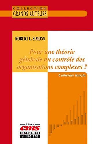 Robert L. Simons - Pour une théorie générale du contrôle des organisations complexes ? (Les Grands Auteurs) par Catherine Kuszla