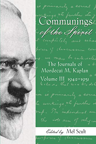 Communings of the Spirit, Volume III: The Journals of Mordecai M. Kaplan, 1942-1951 (English Edition)