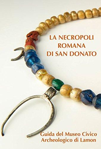 La necropoli romana di san Donato. Guida al Museo Civico Archeologico di Lamon