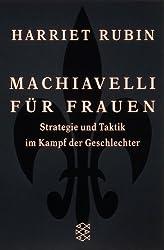 Machiavelli für Frauen: Strategie und Taktik im Kampf der Geschlechter