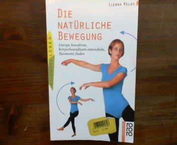 Die natürliche Bewegung. Energie bewahren, Körperbewusstsein entwickeln, Harmonie finden (Natürliche Entwickeln)