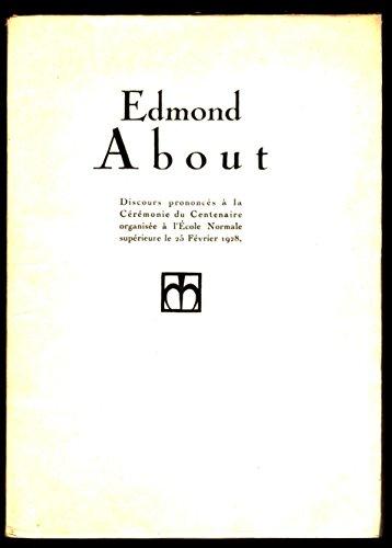 Edmond About. Discours prononcés à la Cérémonie du Centenaire organisée à l'Ecole Normale supérieure le 25 février 1928.