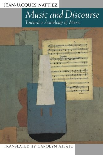 Music and Discourse: Toward a Semiology of Music por Jean-Jacques Nattiez