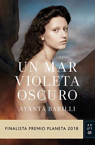 Un mar violeta oscuro: Finalista Premio Planeta 2018 (Volumen independiente) por Ayanta Barilli