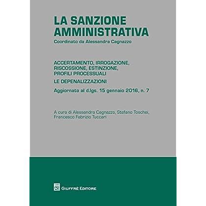 La Sanzione Amministrativa. Accertamento, Irrogazione, Riscossione, Estinzione, Profili Processuali. Le Depenalizzazioni