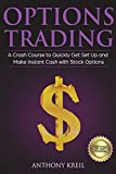 Options Trading: The #1 Crash Course to Quickly Get Set Up and Make Instant Cash with Stock Options (Trading for a Living, Make Money Online, Options Greeks, Strategies, Pricing and Much More!)