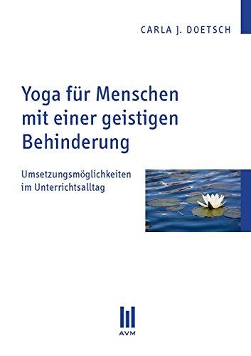 Yoga für Menschen mit einer geistigen Behinderung: Umsetzungsmöglichkeiten im Unterrichtsalltag