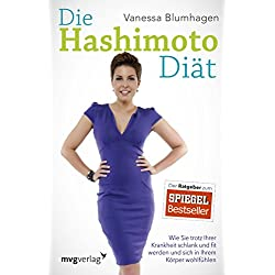 Die Hashimoto-Diät: Wie Sie trotz Ihrer Krankheit schlank und fit werden und sich in Ihrem Körper wohlfühlen