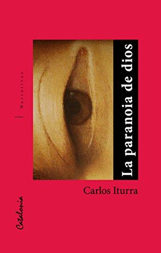 La paranoia de dios por Carlos Iturra
