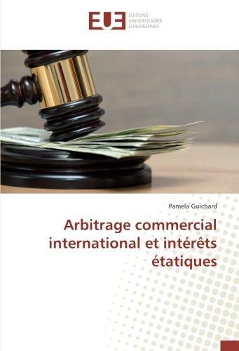 Arbitrage commercial international et intérêts étatiques par Pamela Guichard