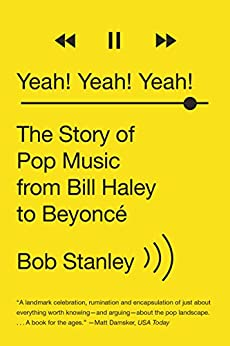 Yeah! Yeah! Yeah!: The Story of Pop Music from Bill Haley to Beyoncé par [Stanley, Bob]