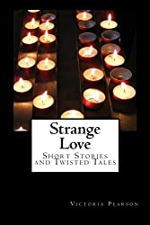Strange Love: Short Stories and Twisted Tales