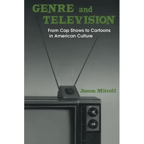 Genre and Television: From Cop Shows to Cartoons in American Culture by Jason Mittell (2004-07-08)