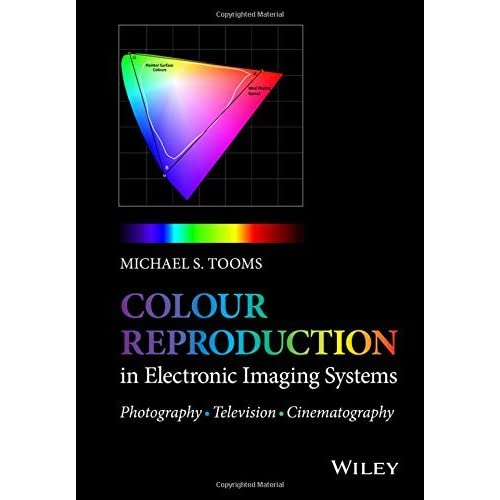 Colour Reproduction in Electronic Imaging Systems: Photography, Television, Cinematography by Michael S. Tooms(2016-01-26)