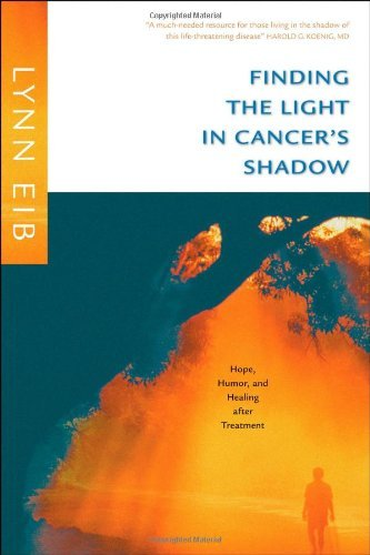 Finding the Light in Cancer's Shadow: Hope, Humor, and Healing after Treatment by Lynn Eib (2006-02-01)