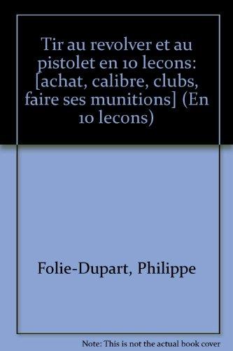 Tir au revolver et au pistolet en dix leçons par Philippe Folie-Dupart
