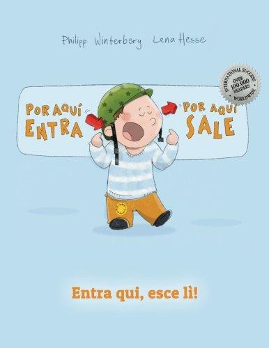 ¡Por aqui entra, Por aqui sale! Entra qui, esce lì!: Libro infantil ilustrado español-italiano (Edición bilingüe)