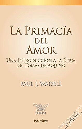 La primacía del amor (Pelícano) por Paul J. Wadell
