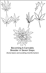 Becoming A Cannabis Breeder in Seven Steps (Some basics and avoiding misinformation) (English Edition)